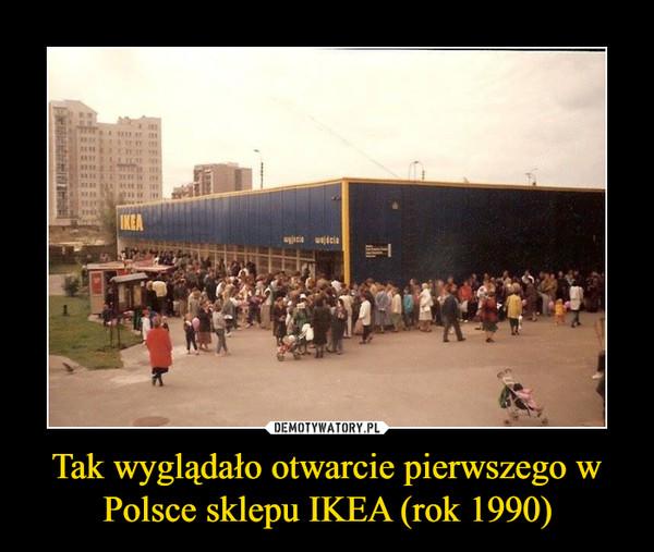 Tak wyglądało otwarcie pierwszego w Polsce sklepu IKEA (rok 1990) –