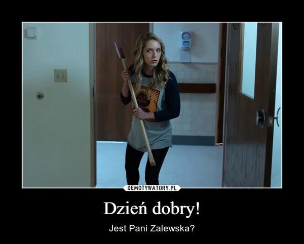 Dzień dobry! – Jest Pani Zalewska?