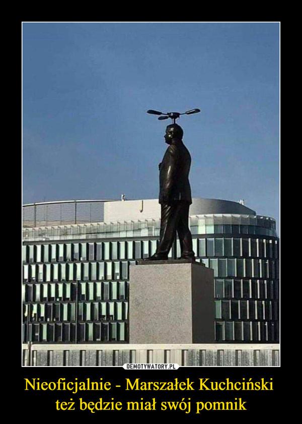 Nieoficjalnie - Marszałek Kuchciński też będzie miał swój pomnik –