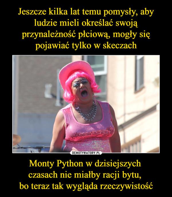 Monty Python w dzisiejszych czasach nie miałby racji bytu, bo teraz tak wygląda rzeczywistość –