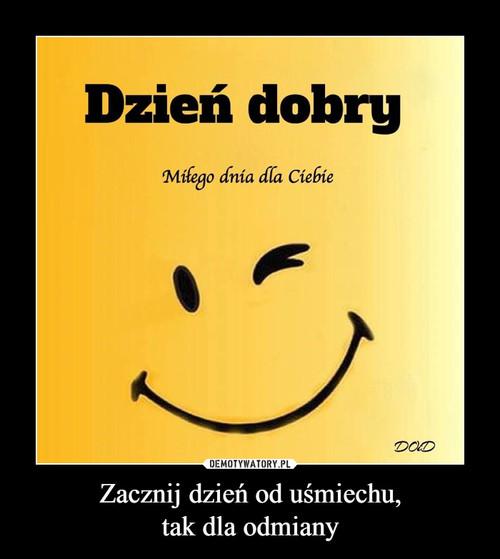 Zacznij dzień od uśmiechu, tak dla odmiany