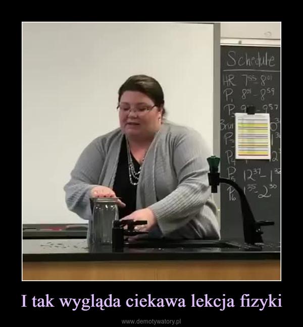 I tak wygląda ciekawa lekcja fizyki –