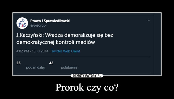 Prorok czy co? –  J.Kaczyński: Władza demoralizuje się bezdemokratycznej kontroli mediów