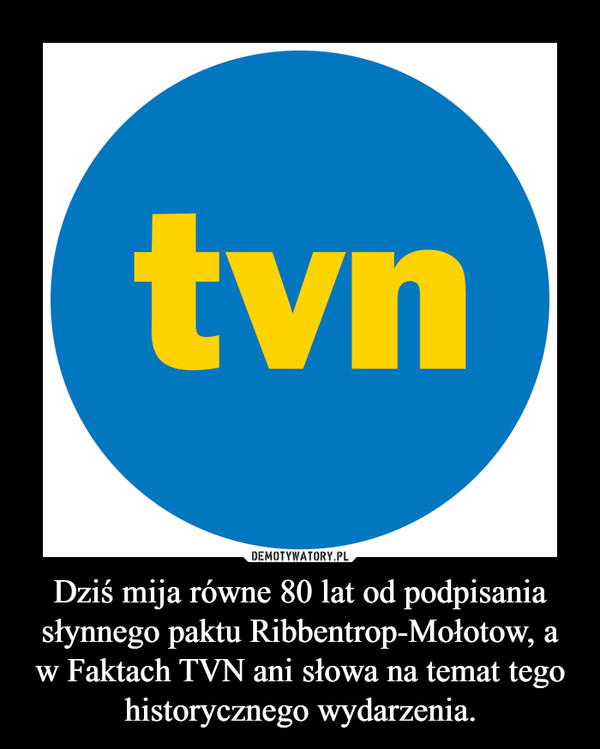 Dziś mija równe 80 lat od podpisania słynnego paktu Ribbentrop-Mołotow, a w Faktach TVN ani słowa na temat tego historycznego wydarzenia. –