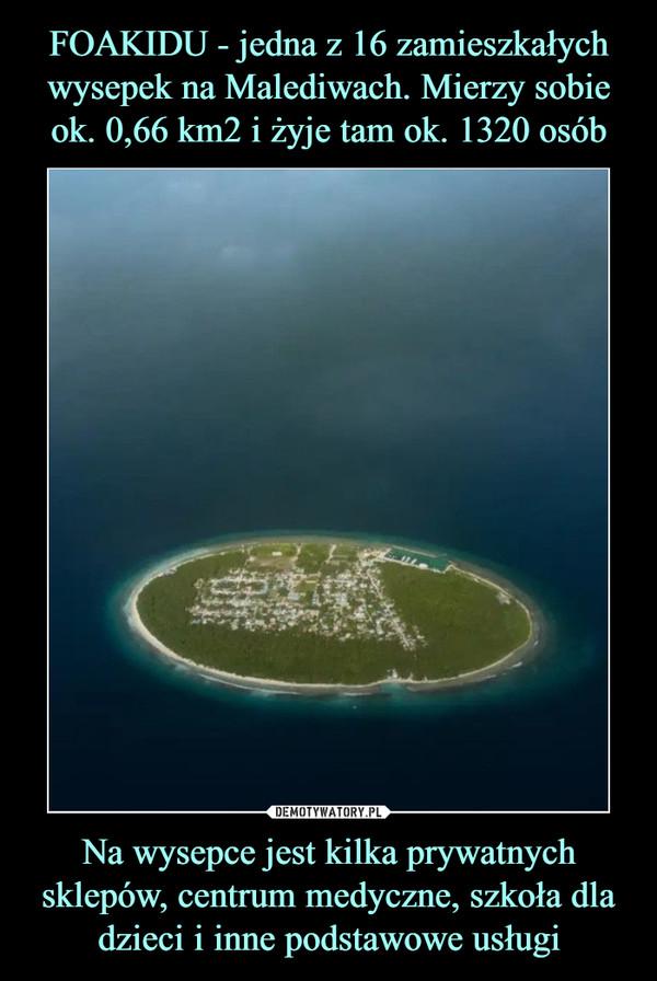 Na wysepce jest kilka prywatnych sklepów, centrum medyczne, szkoła dla dzieci i inne podstawowe usługi –
