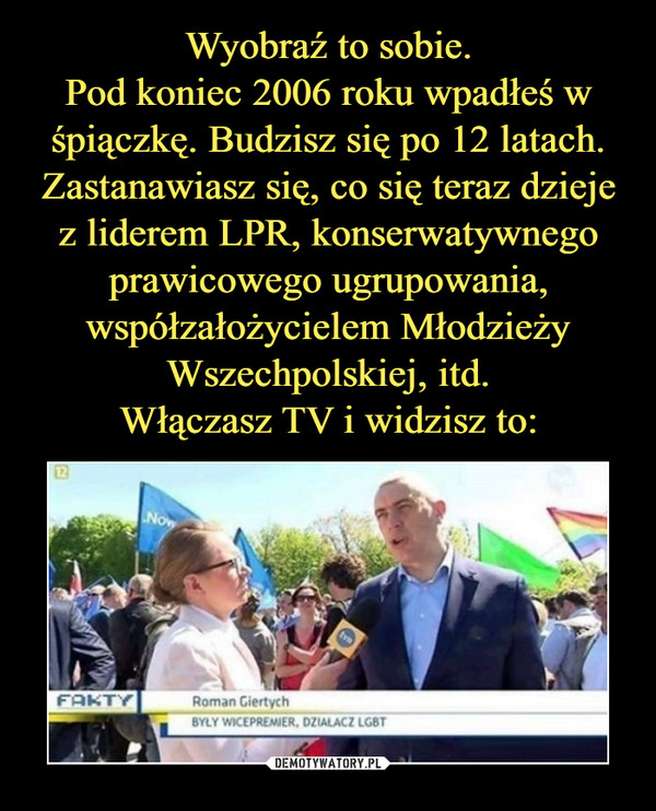 –  Roman GiertychBYŁY WICEPREMIER, DZIAŁACZ LGBT
