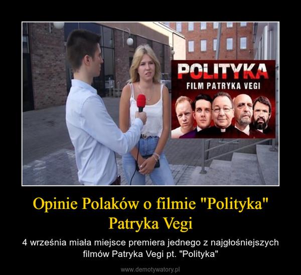 """Opinie Polaków o filmie """"Polityka"""" Patryka Vegi – 4 września miała miejsce premiera jednego z najgłośniejszych filmów Patryka Vegi pt. """"Polityka"""""""