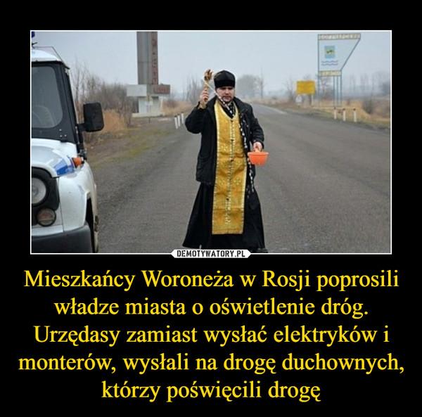 Mieszkańcy Woroneża w Rosji poprosili władze miasta o oświetlenie dróg. Urzędasy zamiast wysłać elektryków i monterów, wysłali na drogę duchownych, którzy poświęcili drogę –
