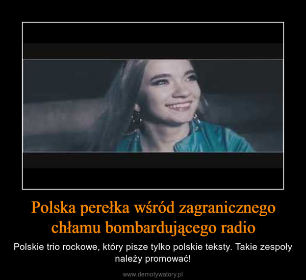 Polska perełka wśród zagranicznego chłamu bombardującego radio – Polskie trio rockowe, który pisze tylko polskie teksty. Takie zespoły należy promować!