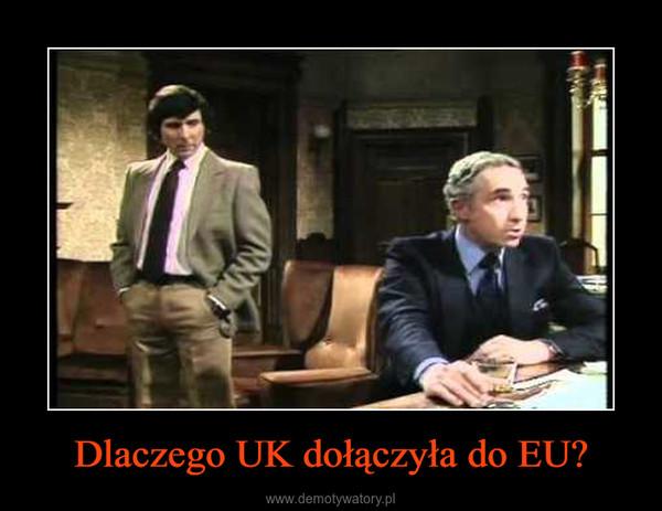 Dlaczego UK dołączyła do EU? –
