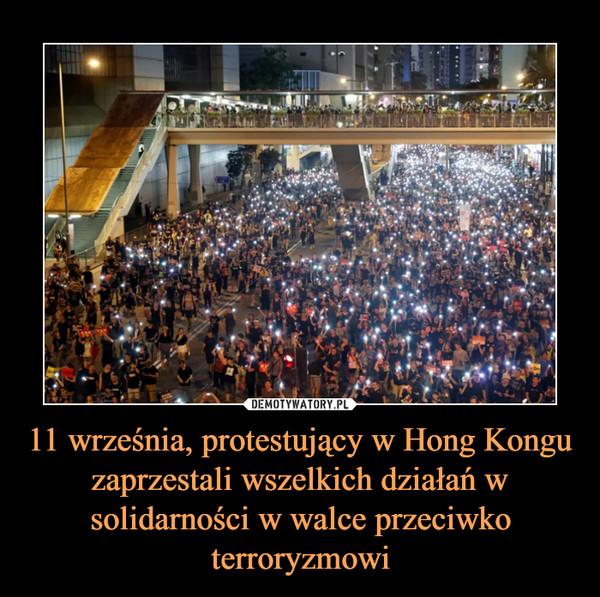 11 września, protestujący w Hong Kongu zaprzestali wszelkich działań w solidarności w walce przeciwko terroryzmowi –