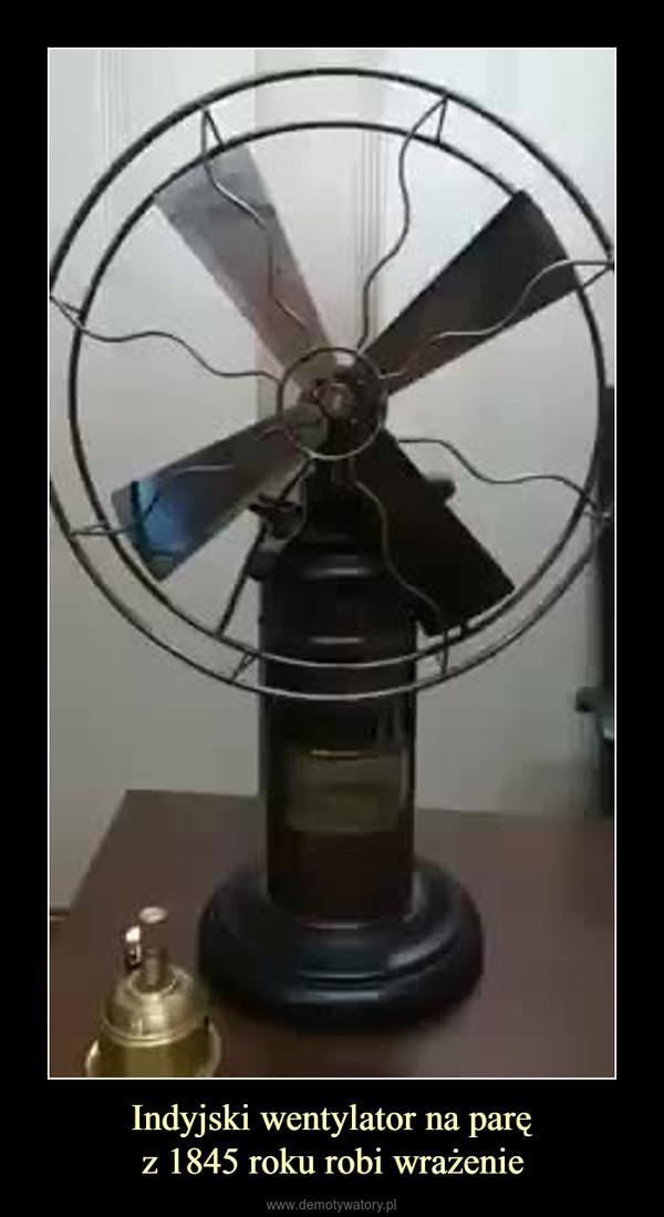 Indyjski wentylator na paręz 1845 roku robi wrażenie –