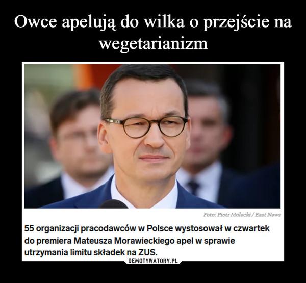 –  55 organizacji pracodawców w Polsce wystosował w czwartek do premiera Morawieckiego apel w sprawie utrzymania limitu składek ZUS