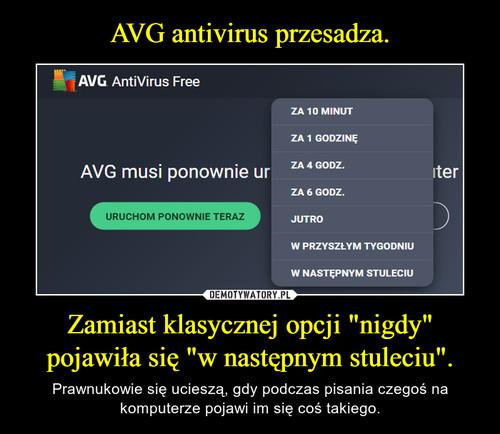 """AVG antivirus przesadza. Zamiast klasycznej opcji """"nigdy"""" pojawiła się """"w następnym stuleciu""""."""