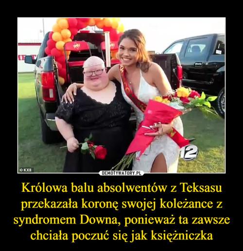 Królowa balu absolwentów z Teksasu przekazała koronę swojej koleżance z syndromem Downa, ponieważ ta zawsze chciała poczuć się jak księżniczka