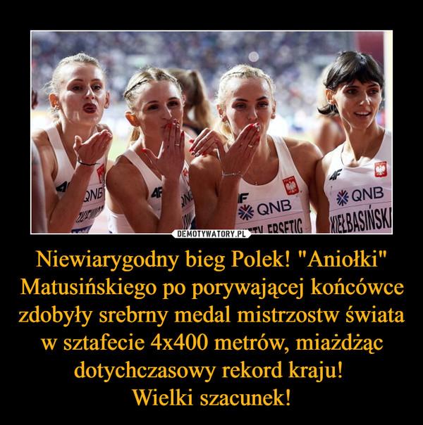 """Niewiarygodny bieg Polek! """"Aniołki"""" Matusińskiego po porywającej końcówce zdobyły srebrny medal mistrzostw świata w sztafecie 4x400 metrów, miażdżąc dotychczasowy rekord kraju! Wielki szacunek! –"""