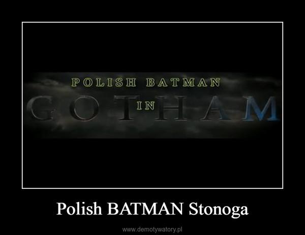 Polish BATMAN Stonoga –