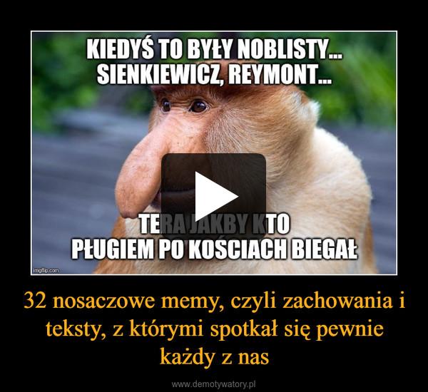 32 nosaczowe memy, czyli zachowania i teksty, z którymi spotkał się pewnie każdy z nas –