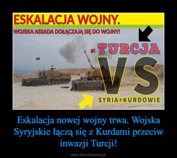 Eskalacja nowej wojny trwa. Wojska Syryjskie łączą się z Kurdami przeciw inwazji Turcji! –