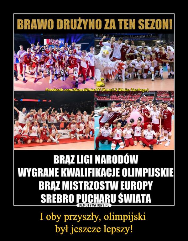 I oby przyszły, olimpijski  był jeszcze lepszy!