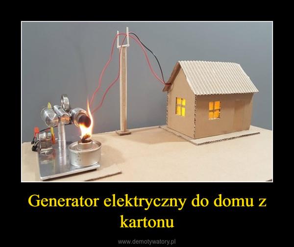 Generator elektryczny do domu z kartonu –