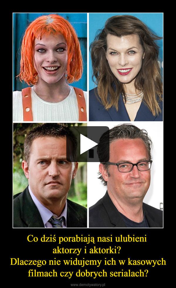 Co dziś porabiają nasi ulubieni aktorzy i aktorki? Dlaczego nie widujemy ich w kasowych filmach czy dobrych serialach? –