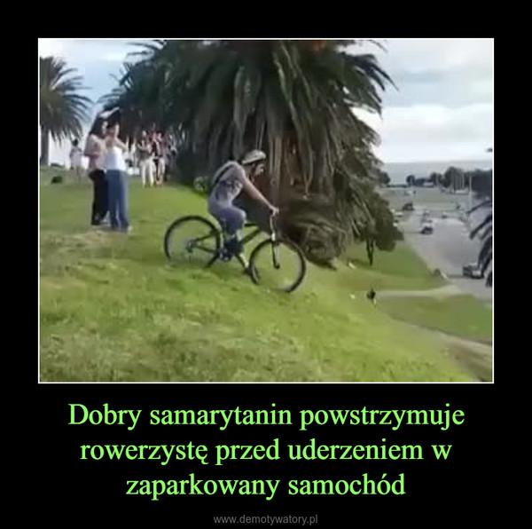 Dobry samarytanin powstrzymuje rowerzystę przed uderzeniem w zaparkowany samochód –