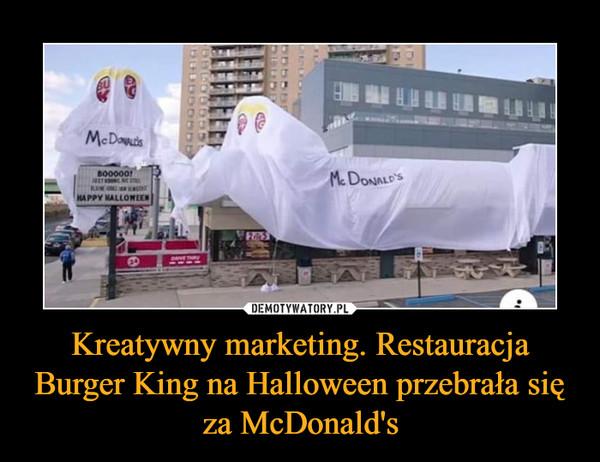 Kreatywny marketing. Restauracja Burger King na Halloween przebrała się za McDonald's –