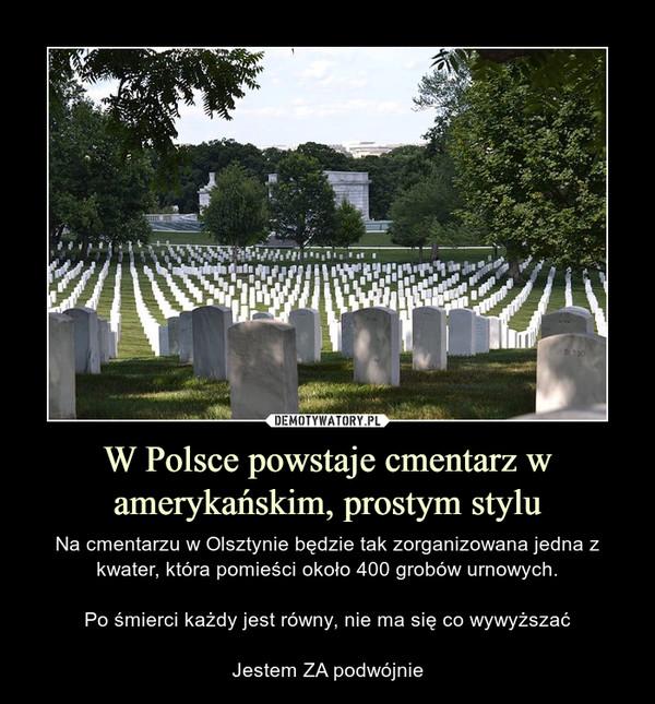 W Polsce powstaje cmentarz w amerykańskim, prostym stylu – Na cmentarzu w Olsztynie będzie tak zorganizowana jedna z kwater, która pomieści około 400 grobów urnowych.Po śmierci każdy jest równy, nie ma się co wywyższaćJestem ZA podwójnie