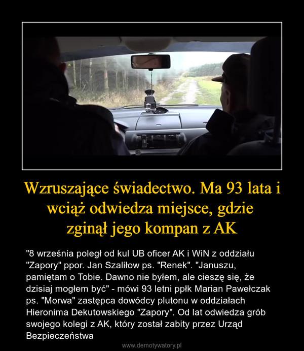 """Wzruszające świadectwo. Ma 93 lata i wciąż odwiedza miejsce, gdzie zginął jego kompan z AK – """"8 września poległ od kul UB oficer AK i WiN z oddziału """"Zapory"""" ppor. Jan Szaliłow ps. """"Renek"""". """"Januszu, pamiętam o Tobie. Dawno nie byłem, ale cieszę się, że dzisiaj mogłem być"""" - mówi 93 letni ppłk Marian Pawełczak ps. """"Morwa"""" zastępca dowódcy plutonu w oddziałach Hieronima Dekutowskiego """"Zapory"""". Od lat odwiedza grób swojego kolegi z AK, który został zabity przez Urząd Bezpieczeństwa"""
