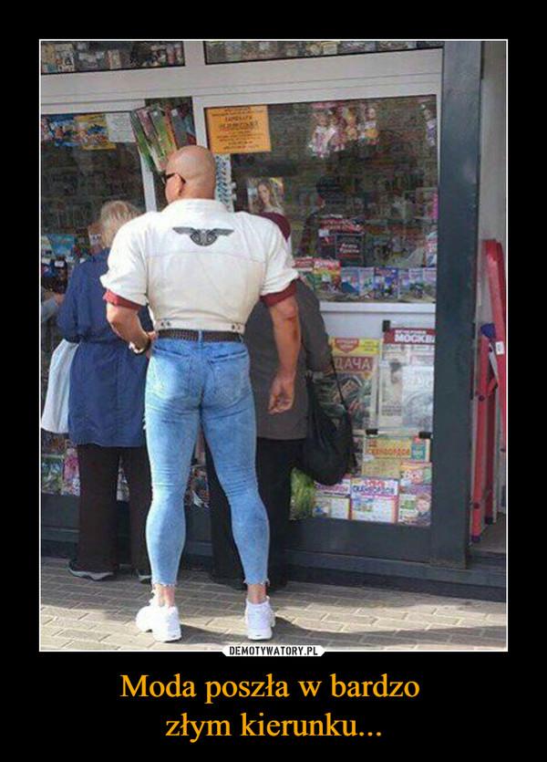 Moda poszła w bardzo złym kierunku... –