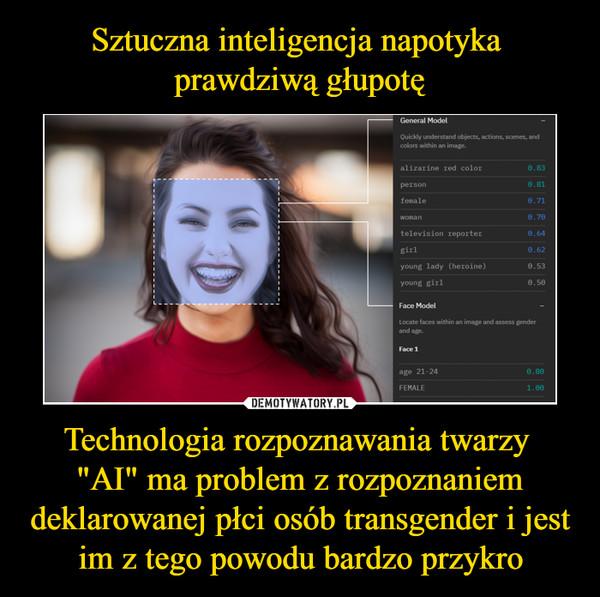 """Technologia rozpoznawania twarzy """"AI"""" ma problem z rozpoznaniem deklarowanej płci osób transgender i jest im z tego powodu bardzo przykro –"""