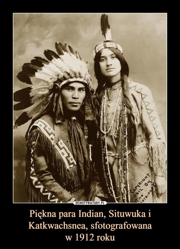 Piękna para Indian, Situwuka i Katkwachsnea, sfotografowanaw 1912 roku –