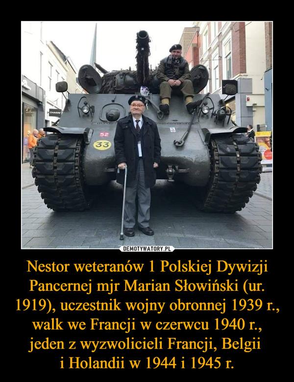 Nestor weteranów 1 Polskiej Dywizji Pancernej mjr Marian Słowiński (ur. 1919), uczestnik wojny obronnej 1939 r., walk we Francji w czerwcu 1940 r., jeden z wyzwolicieli Francji, Belgii i Holandii w 1944 i 1945 r. –