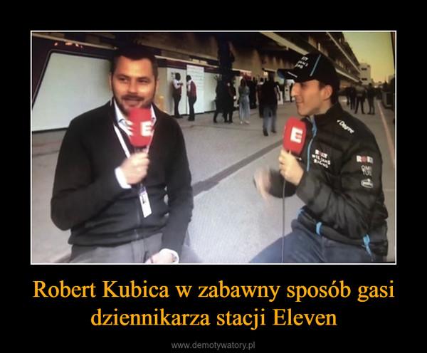 Robert Kubica w zabawny sposób gasi dziennikarza stacji Eleven –