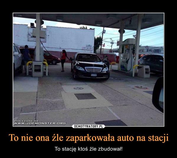 To nie ona źle zaparkowała auto na stacji – To stację ktoś źle zbudował!