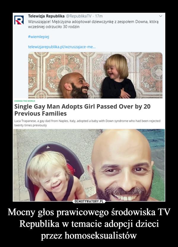 Mocny głos prawicowego środowiska TV Republika w temacie adopcji dzieci przez homoseksualistów