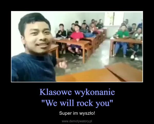 """Klasowe wykonanie""""We will rock you"""" – Super im wyszło!"""