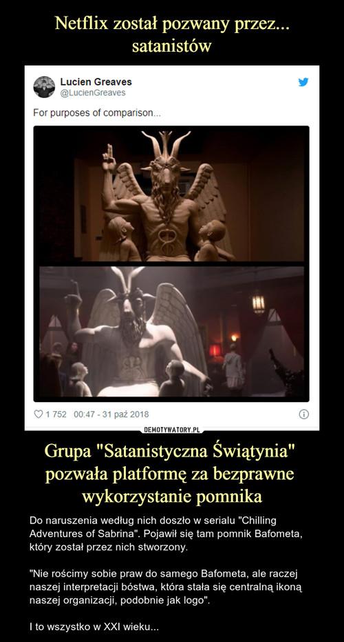 """Netflix został pozwany przez... satanistów Grupa """"Satanistyczna Świątynia""""  pozwała platformę za bezprawne  wykorzystanie pomnika"""