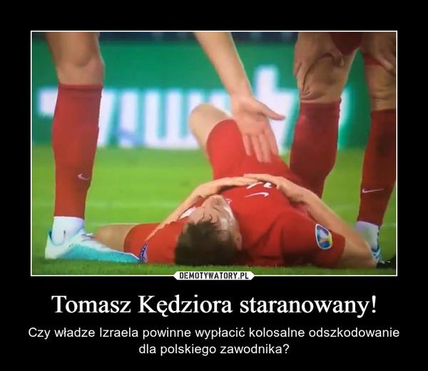 Tomasz Kędziora staranowany! – Czy władze Izraela powinne wypłacić kolosalne odszkodowanie dla polskiego zawodnika?