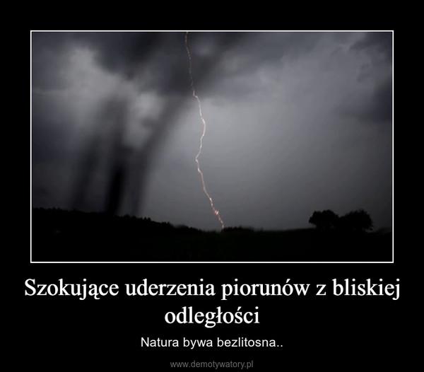 Szokujące uderzenia piorunów z bliskiej odległości – Natura bywa bezlitosna..