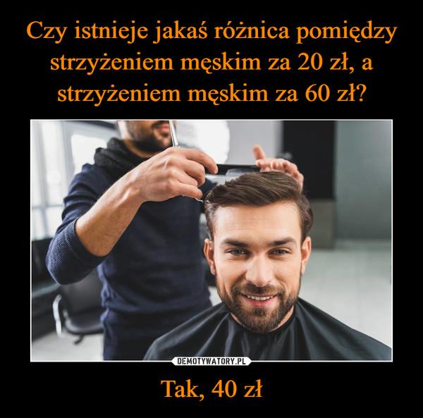 Tak, 40 zł –