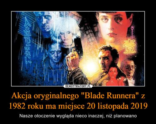 """Akcja oryginalnego """"Blade Runnera"""" z 1982 roku ma miejsce 20 listopada 2019"""