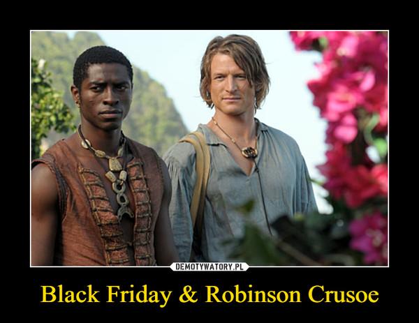 Black Friday & Robinson Crusoe –