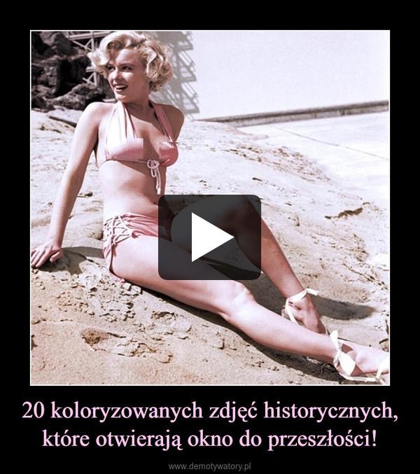 20 koloryzowanych zdjęć historycznych, które otwierają okno do przeszłości! –