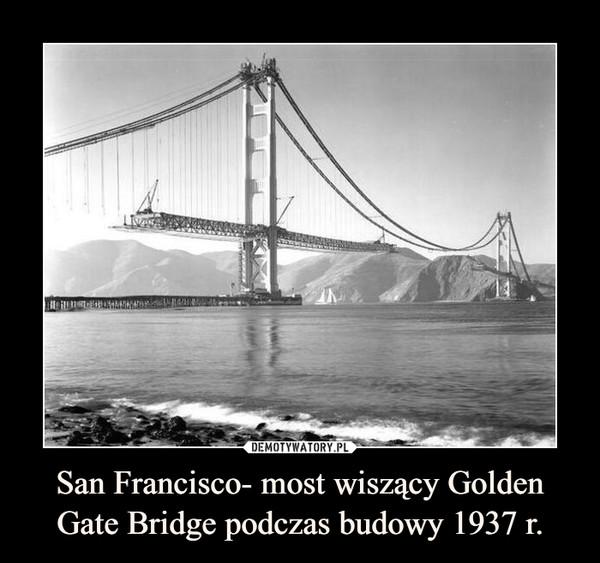 San Francisco- most wiszący Golden Gate Bridge podczas budowy 1937 r. –