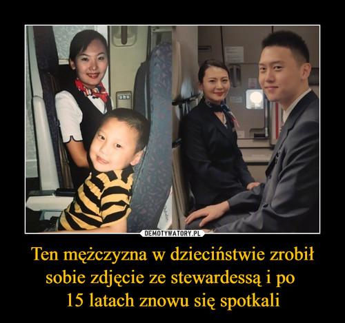 Ten mężczyzna w dzieciństwie zrobił sobie zdjęcie ze stewardessą i po  15 latach znowu się spotkali