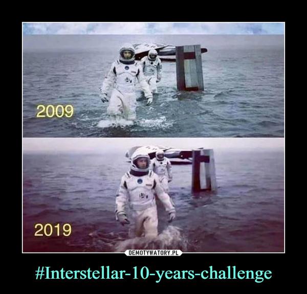 #Interstellar-10-years-challenge –