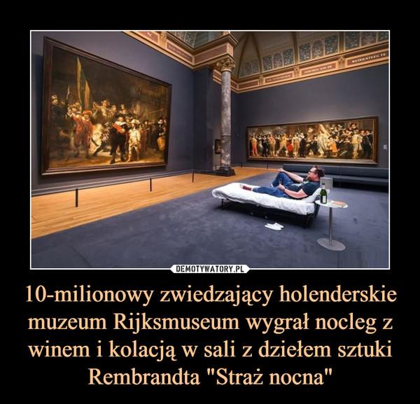 """10-milionowy zwiedzający holenderskie muzeum Rijksmuseum wygrał nocleg z winem i kolacją w sali z dziełem sztuki Rembrandta """"Straż nocna"""" –"""