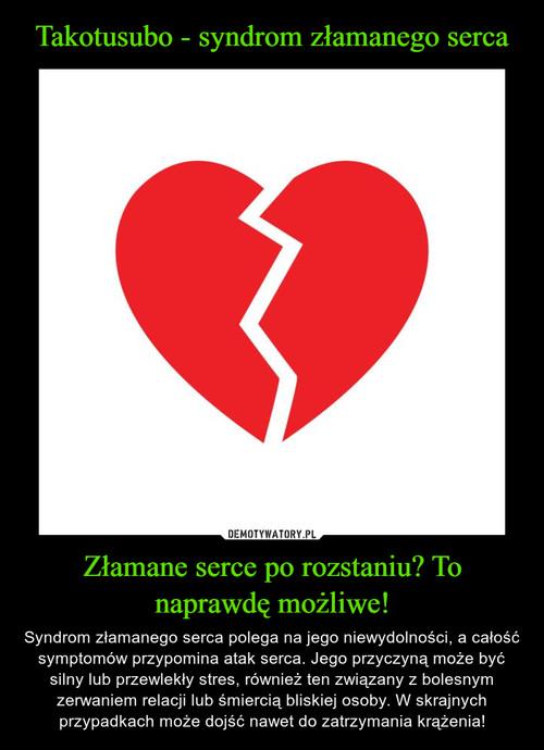 Takotusubo - syndrom złamanego serca Złamane serce po rozstaniu? To naprawdę możliwe!